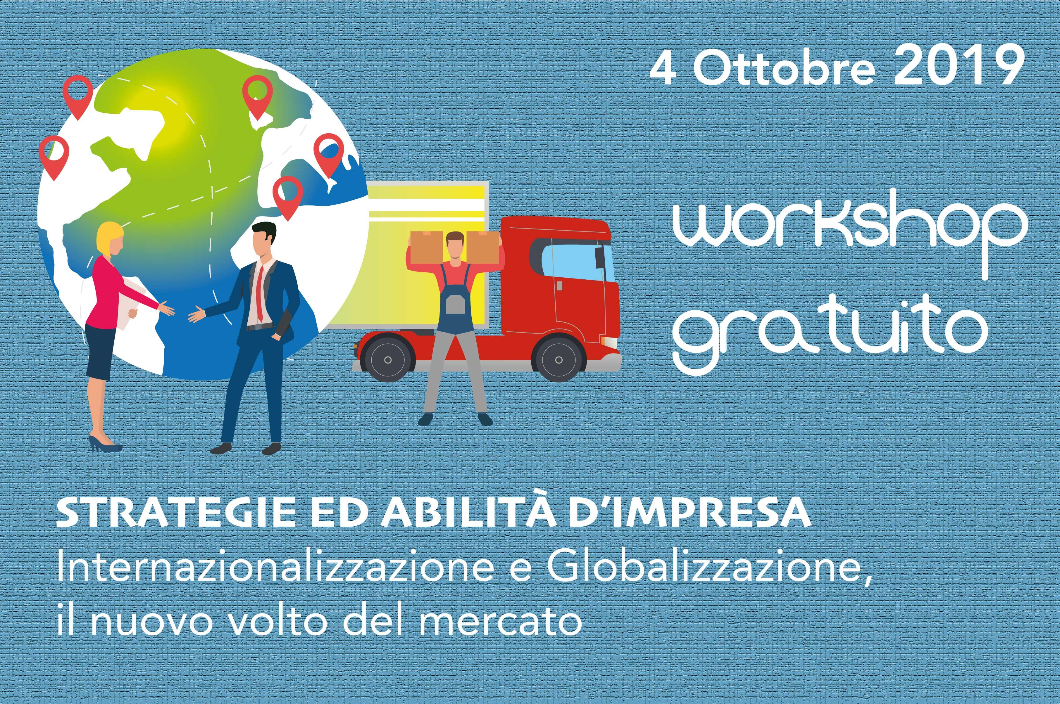 Workshop Gratuito: STRATEGIE ED ABILITÀ D'IMPRESA Internazionalizzazione e Globalizzazione, il nuovo volto del mercato